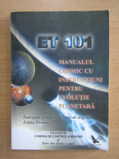 Anticariat: E.T. 101 - Manualul cosmic cu instructiuni pentru evolutie planetara. Indreptar pentru o situatie de urgenta. Editia Pamant