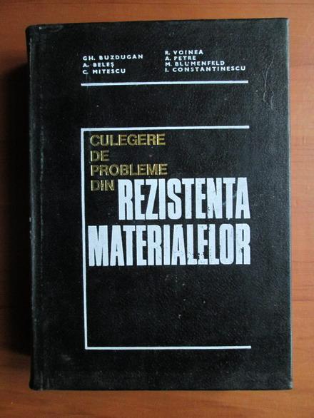 Anticariat: Gheorghe Buzdugan - Culegere de probleme din rezistenta materialelor