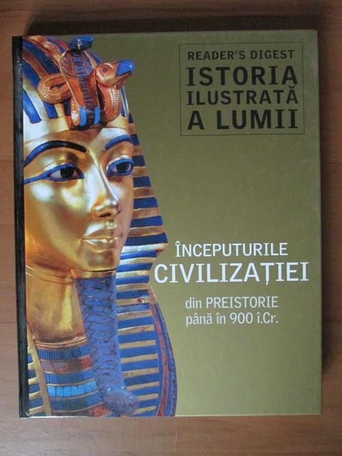 Anticariat: Istoria ilustrata a lumii. Inceputurile civilizatiei din preistorie pana in 900 i.Cr. (Reader's Digest)