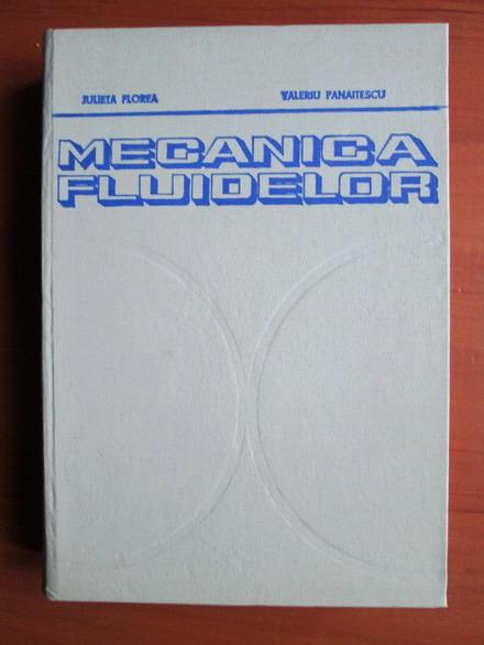 Anticariat: Julieta Florea, Valeriu Panaitescu - Mecanica fluidelor