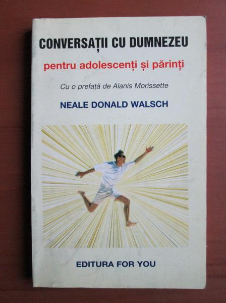 Anticariat: Neale Donald Walsch - Conversatii cu Dumnezeu pentru adolescenti si parinti