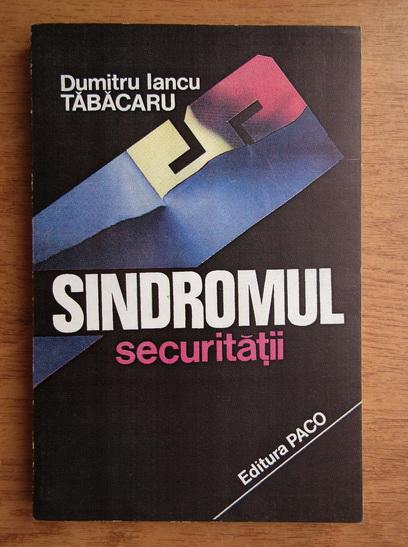 Anticariat: Dumitru Iancu Tabacaru - Sindromul securitatii