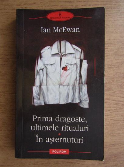 Anticariat: Ian McEwan - Prima dragoste, ultimele ritualuri