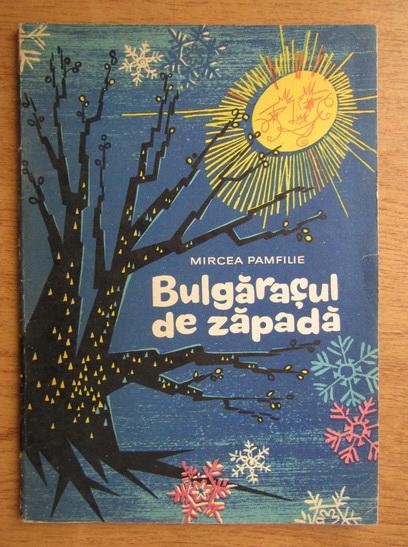 Anticariat: Mircea Pamfilie - Bulgarasul de zapada