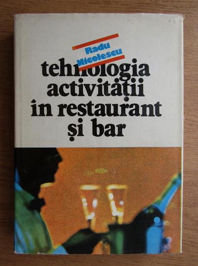 Anticariat: Radu Nicolescu - Tehnologia activitatii in restaurant si bar