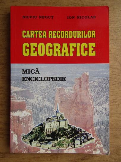 Anticariat: Silviu Negut - Cartea recordurilor geografice