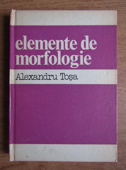 Anticariat: Alexandru Tosa - Elemente de morfologie