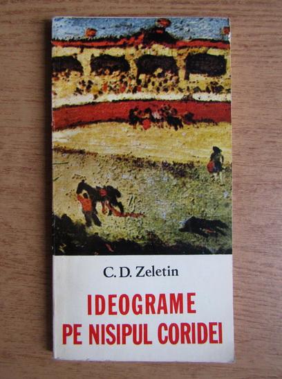 Anticariat: C. D. Zeletin - Ideograme pe nisipul Coridei