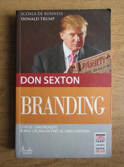 Anticariat: Don Sexton - Branding. Cum se construieste bunul cel mai de pret al unei companii