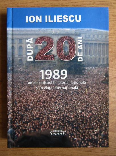 Anticariat: Ion Iliescu - Dupa 20 de ani. 1989, an de cotitura in istoria nationala si in viata internationala