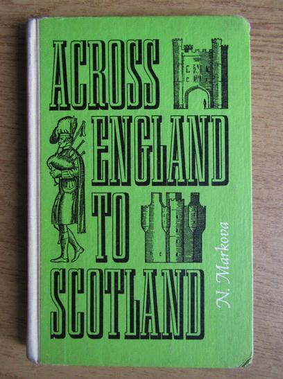 Anticariat: N. N. Markova - Across England to Scotland
