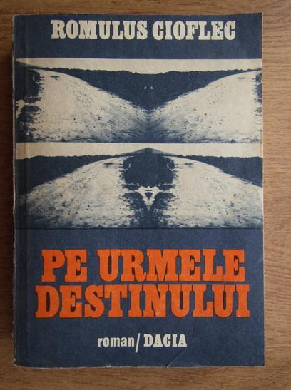 Anticariat: Romulus Gioflec - Pe urmele destinului