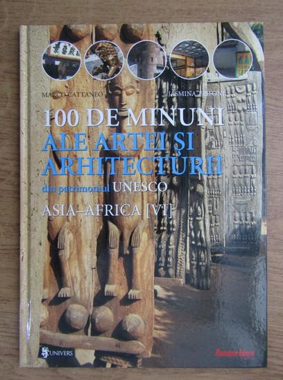 Anticariat: 100 de minuni ale artei si arhitecturii din patrimoniul Unesco (volumul 6)