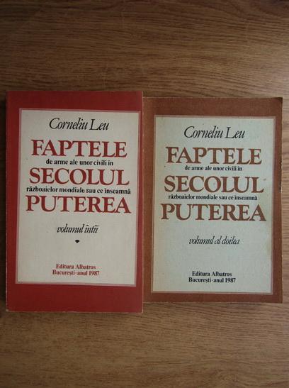 Anticariat: Corneliu Leu - Faptele de arme ale unor civili in secolul razboaielor mondiale sau ce inseamna puterea (2 volume)