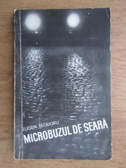 Anticariat: Eugen Teodoru - Microbuzul de seara