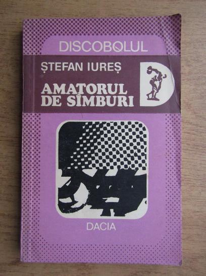 Anticariat: Stefan Iures - Amatorul de samburi