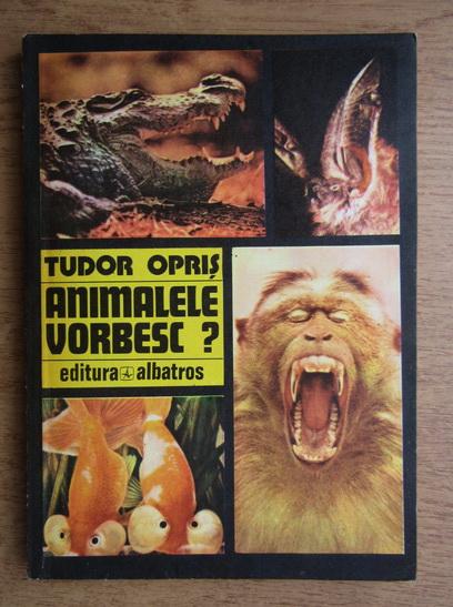 Anticariat: Tudor Opris - Animalele vorbesc?