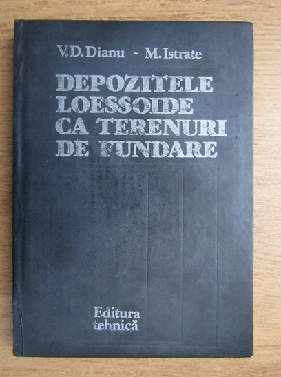 Anticariat: V. D. Dianu - Depozitele loessoide ca terenuri de fundare