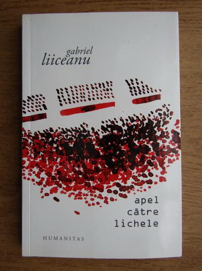 Anticariat: Gabriel Liiceanu - Apel catre lichele