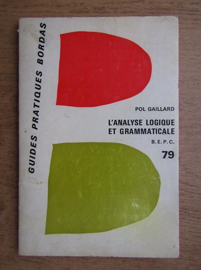 Anticariat: Pol Gaillard - Analyse loqigue et grammaticale