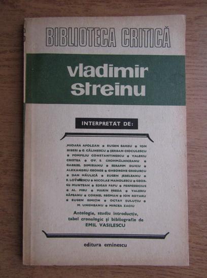Anticariat: Vladimir Streinu - Antologie, studiu introductiv, tabel cronologic si bibliografie de Emil Vasilescu