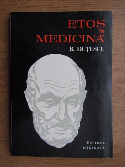 Anticariat: Benone Dutescu - Etos in medicina