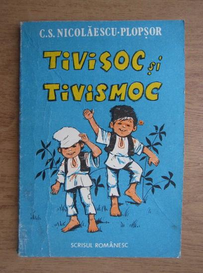 Anticariat: C. S. Nicolaescu Plopsor - Tivisoc si Tivismoc