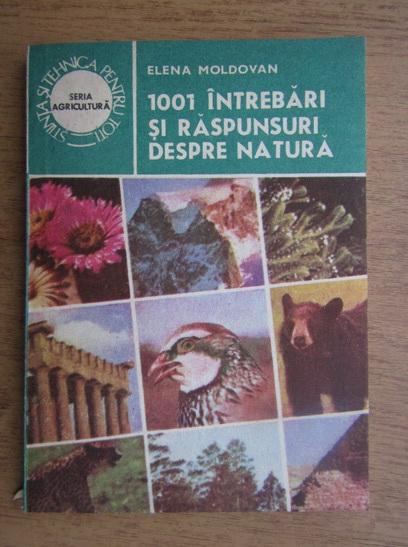 Anticariat: Elena Moldovan - 1001 intrebari si raspunsuri despre natura