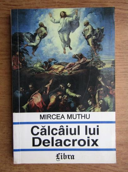 Anticariat: Mircea Muthu - Calcaiul lui Delacroix