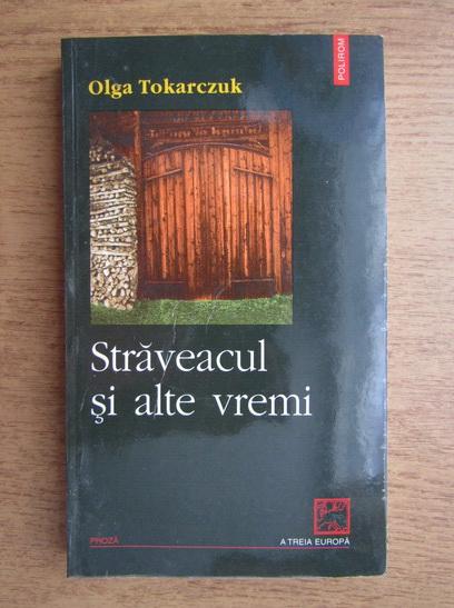 Anticariat: Olga Tokarczuk - Straveacul si alte vremi