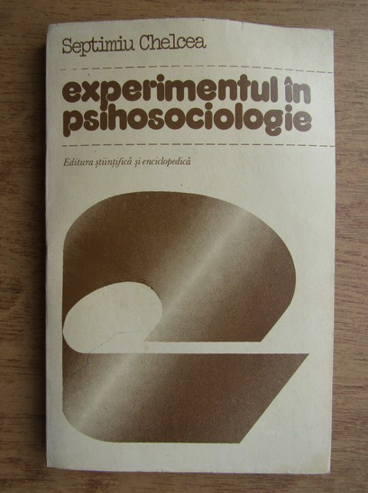 Anticariat: Septimiu Chelcea - Experimentul in psihosociologie