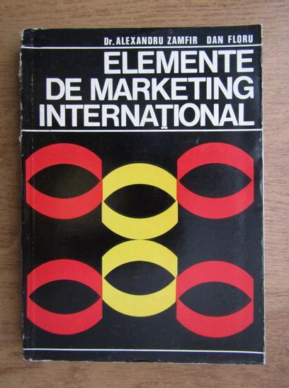 Anticariat: Alexandru Zamfir - Elemente de marketing international