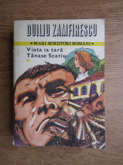 Anticariat: Duiliu Zamfirescu - Viata la tara. Tanase Scatiu. In razboi (volumul 1)