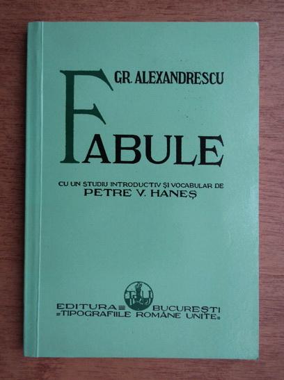 Anticariat: Grigore Alexandrescu - Fabule cu un studiu introductiv si vocabular de Petre V. Hanes