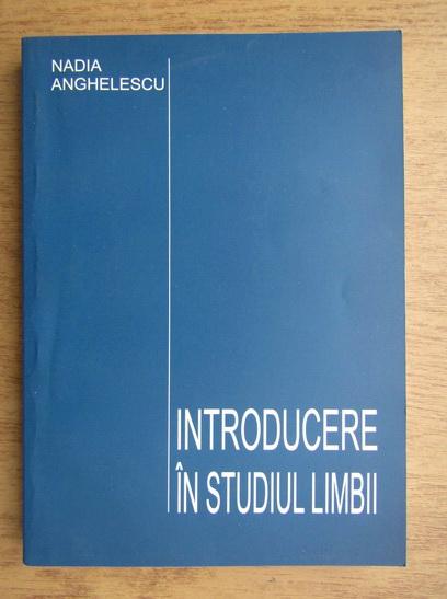 Anticariat: Nadia Anghelescu - Introducere in studiul limbii