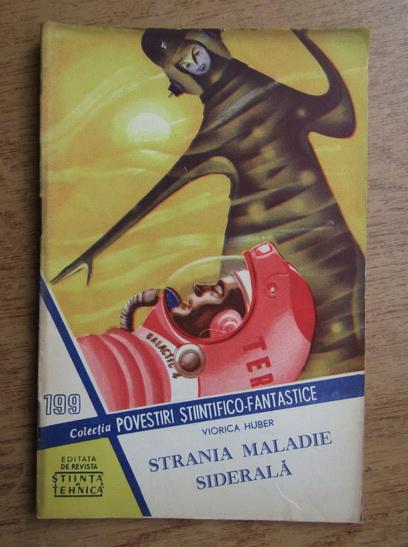 Anticariat: Viorica Huber - Strania maladie siderala, nr. 199