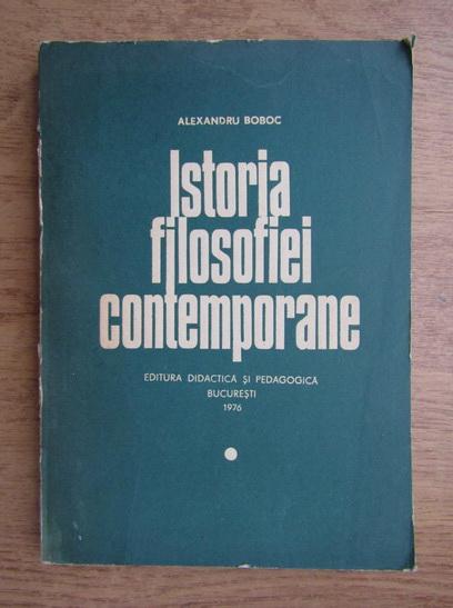 Anticariat: Alexandru Boboc - Istoria filosofiei contemporane