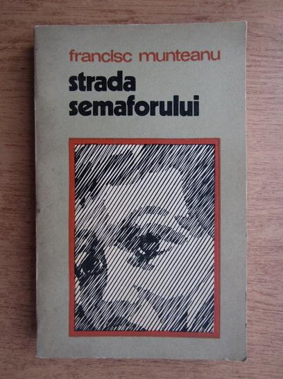 Anticariat: Francisc Munteanu - Strada semaforului