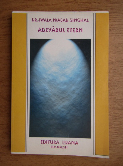 Anticariat: Jwala Prasad Singhal - Adevarul etern