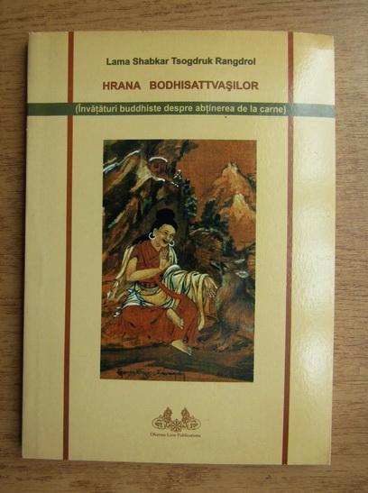 Anticariat: Lama Shabkar Tsogdruk Rangdrol - Hrana bodhisattvasilor