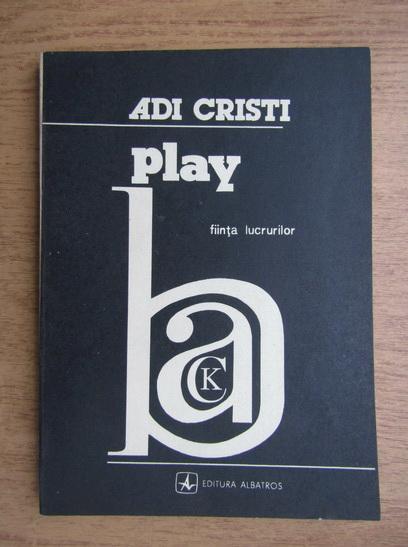 Anticariat: Adi Cristi - Play back, fiinta lucrurilor