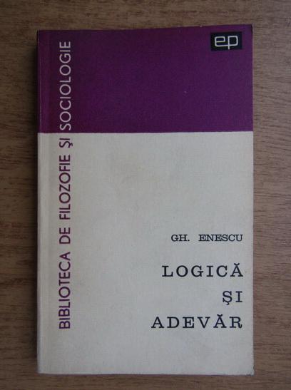 Anticariat: Gheorghe Enescu - Logica si adevar
