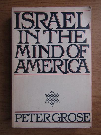 Anticariat: Peter Grose - Israel in the mind of America