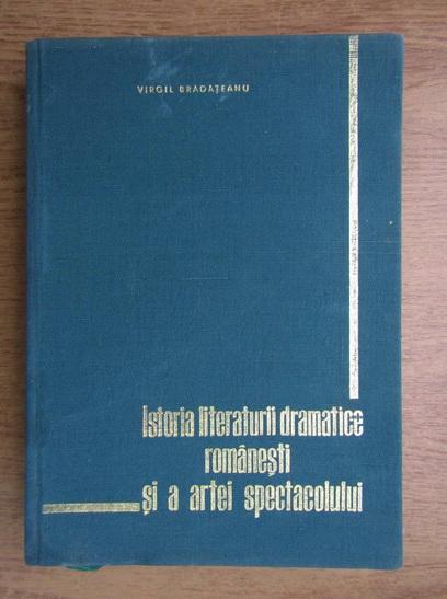 Anticariat: Virgil Bradateanu - Istoria literaturii dramatice romanesti si a artei spectacolului (volumul 1)
