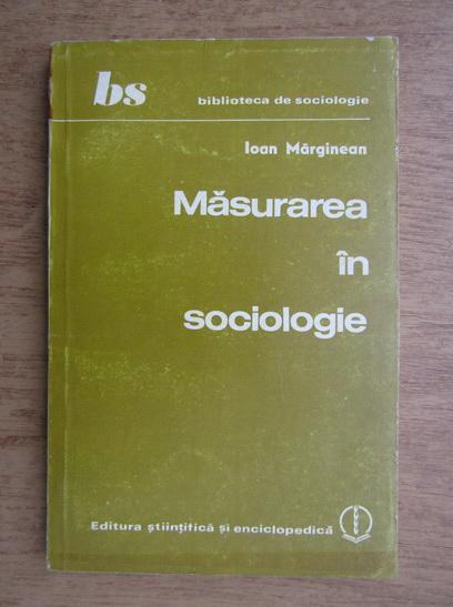 Anticariat: Ioan Marginean - Masurarea in sociologie