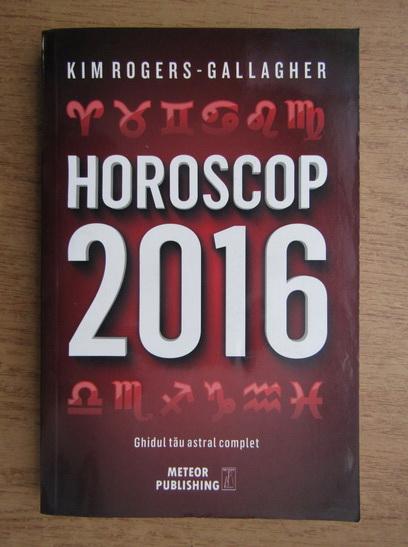 Anticariat: Kim Rogers Gallagher - Horoscop 2016