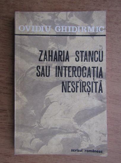 Anticariat: Ovidiu Ghidirmic - Zaharia Stancu sau interogatia nesfarsita