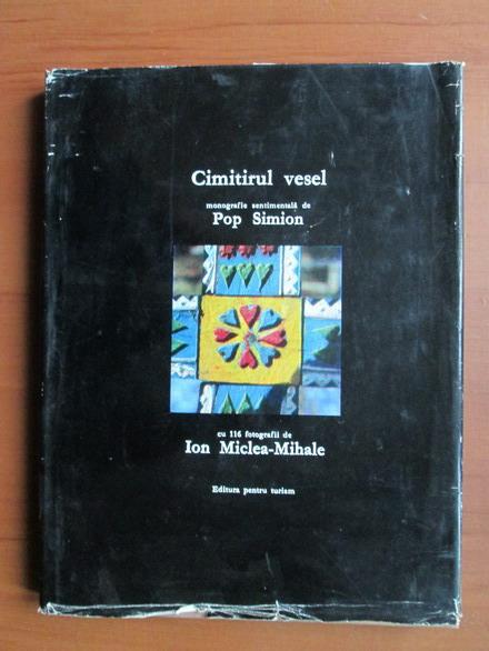 Anticariat: Cimitirul vesel. Monografie sentimentala de Pop Simion cu 116 fotografii de Ion Miclea-Mihale
