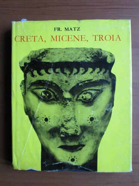 Anticariat: Fr. Matz - Creta, Micene, Troia