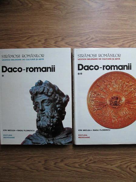 Anticariat: Ion Miclea, Radu Florescu - Stramosii romanilor. Vestigii milenare de cultura si arta. Daco-Romanii (2 volume)